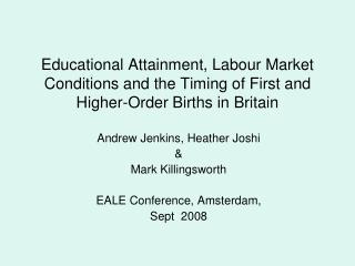 Andrew Jenkins, Heather Joshi &  Mark Killingsworth EALE Conference, Amsterdam, Sept  2008
