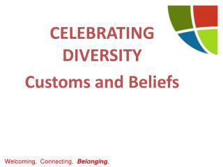 CELEBRATING  DIVERSITY Customs and Beliefs
