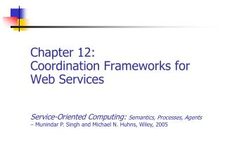 Chapter 12: Coordination Frameworks for Web Services