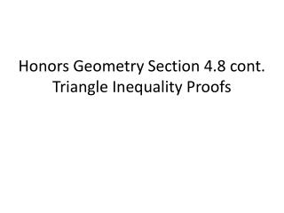 Honors Geometry Section 4.8 cont. Triangle Inequality Proofs