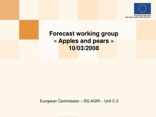 Forecast working group  « Apples and pears » 10/03/2008