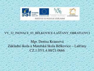 VY_32_INOVACE_03_BĚLKOVICE-LAŠŤANY_OBRATLOVCI Mgr. Denisa Krausová