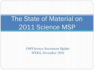 The State of Material on 2011 Science MSP