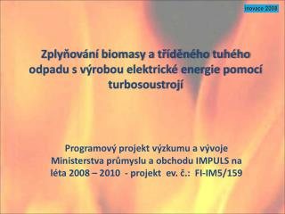 Zplyňování biomasy a tříděného tuhého odpadu s výrobou elektrické energie pomocí  turbosoustrojí