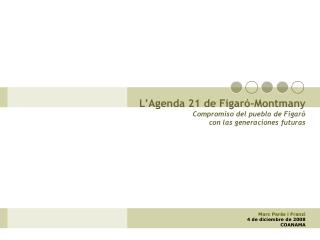 L'Agenda 21 de Figar ó-Montmany Compromiso del pueblo de Figaró con las generaciones futuras