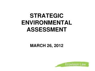 STRATEGIC ENVIRONMENTAL ASSESSMENT     MARCH 26, 2012