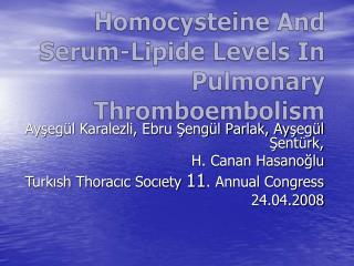 Homocysteine  And Serum- Lipide  Levels In Pulmonary Thromboembolism