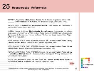 BENNETT, Roy.  Forma e Estrutura na Música . Rio de Janeiro: Jorge Zahar Editor, 1990.