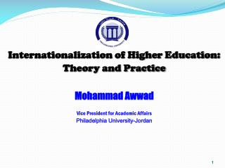 Internationalization of Higher Education:  Theory and Practice Mohammad Awwad
