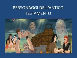 PERSONAGGI DELL'ANTICO TESTAMENTO