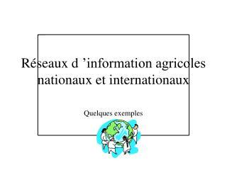 Réseaux d'information agricoles nationaux et internationaux