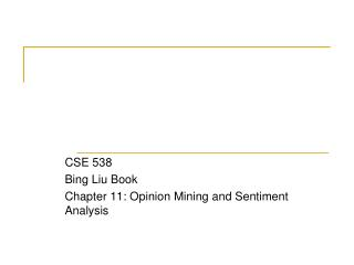 CSE 538 Bing Liu Book Chapter  11 : Opinion Mining and Sentiment Analysis