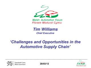 Tim Williams Chief Executive �Challenges and Opportunities in the Automotive Supply Chain�