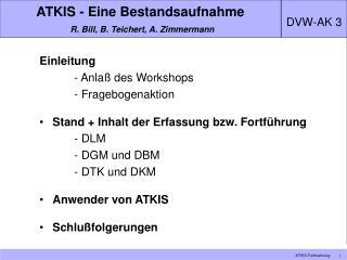 ATKIS - Eine Bestandsaufnahme R. Bill, B. Teichert, A. Zimmermann
