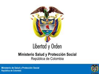 Ministerio Salud y Protección Social                                 República de Colombia