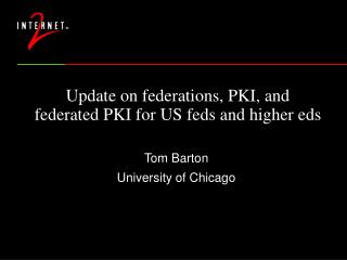 Update on federations, PKI, and  federated PKI for US feds and higher eds