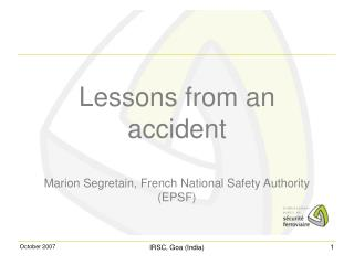 Lessons from an accident Marion Segretain, French National Safety Authority (EPSF)