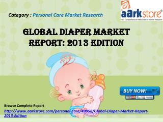 Aarkstore - Global Diaper Market Report: 2013 Edition