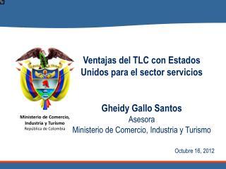 Ventajas del TLC con Estados Unidos para el sector servicios Gheidy Gallo Santos Asesora