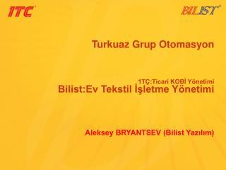 Turkuaz Grup Otomasyon 1TÇ:Ticari KOBİ Yönetimi Bilist:Ev Tekstil İşletme Yönetimi