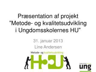 """Præsentation af projekt """"Metode- og kvalitetsudvikling i Ungdomsskolernes HU"""""""