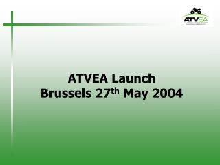 ATVEA Launch Brussels 27th May 2004