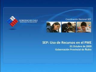 SEP: Uso de Recursos en el PME 01 Octubre de 2009 Gobernación Provincial de Ñuble