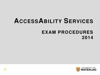 A ccess A bility  S ervices Exam Procedures 2014