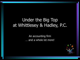 Under the Big Top  at Whittlesey & Hadley, P.C.