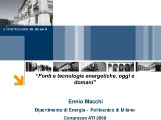 """""""Fonti e tecnologie energetiche, oggi e domani""""  Ennio Macchi"""