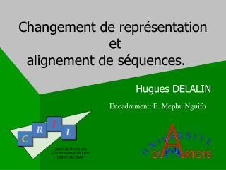 Changement de représentation  et  alignement de séquences.