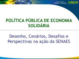 POLÍTICA PÚBLICA DE ECONOMIA SOLIDÁRIA