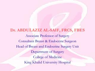 Dr. ABDULAZIZ AL-SAIF, FRCS, FBES Associate Professor of Surgery