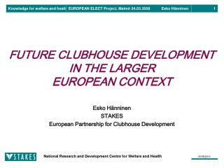 FUTURE CLUBHOUSE DEVELOPMENT  IN THE LARGER  EUROPEAN CONTEXT