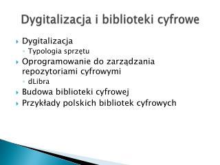 Dygitalizacja  i biblioteki cyfrowe