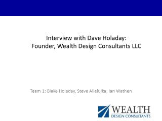 Interview with Dave Holaday: Founder, Wealth Design Consultants LLC