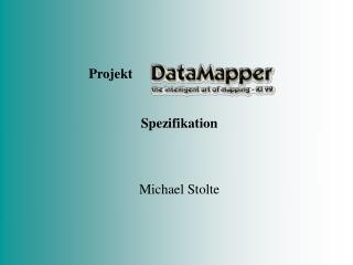 Projekt                                       .  Spezifikation Michael Stolte