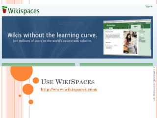 Use  WikiSpaces