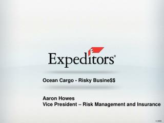 Ocean Cargo - Risky Busine$$ Aaron Howes Vice President – Risk Management and Insurance
