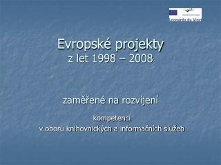 Evropské projekty z let 1998 – 2008   zaměřené na rozvíjení
