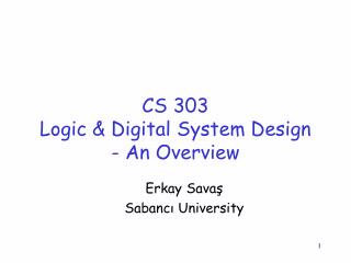 CS 303 Logic & Digital System Design - An Overview