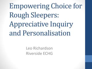 Empowering Choice for Rough Sleepers: Appreciative Inquiry and Personalisation