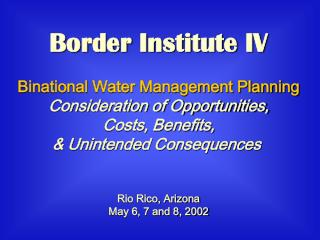 Border Institute IV Binational Water Management Planning Consideration of Opportunities,