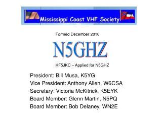 President: Bill Musa, K5YG Vice President: Anthony Allen, W6CSA