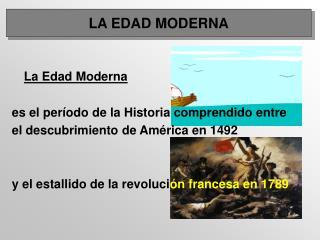 La Edad Moderna es el período de la Historia comprendido entre