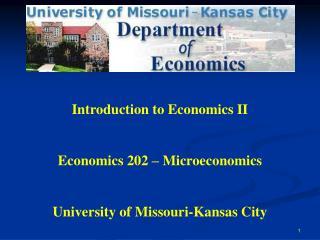 Introduction to Economics II  Economics 202   Microeconomics  University of Missouri-Kansas City