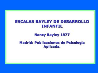 ESCALAS BAYLEY DE DESARROLLO INFANTIL Nancy Bayley 1977