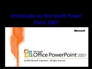 Introdução ao Microsoft Power Point 2007