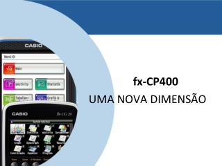 fx-CP400 UMA NOVA DIMENSÃO