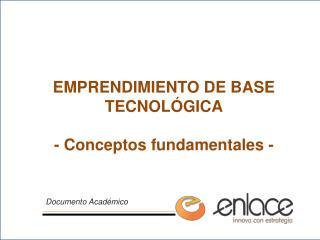 EMPRENDIMIENTO DE BASE TECNOLÓGICA - Conceptos fundamentales -